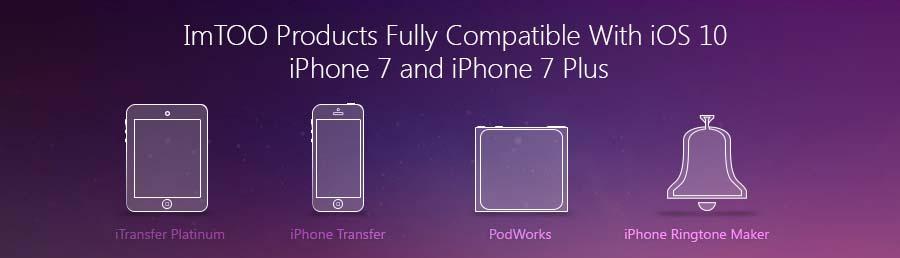 ImToo support iOS 10, iPhone 7/7 Plus