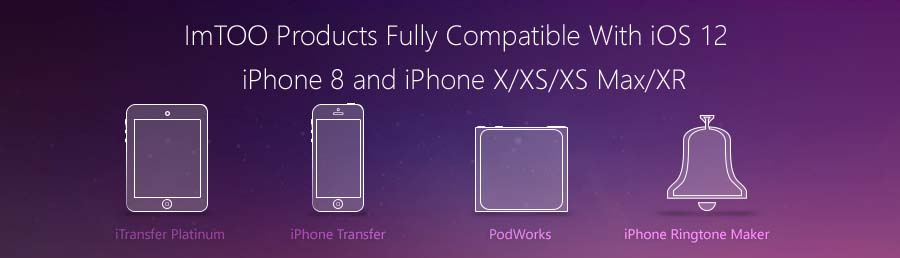 ImToo support iOS 12, iPhone XS/XS Plus/XR